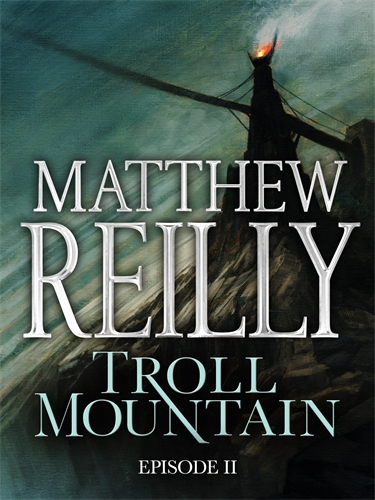 Matthew Reilly: Troll Mountain: Episode II