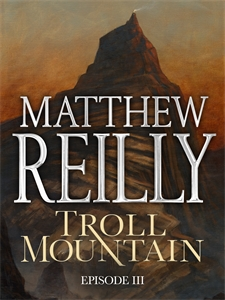Matthew Reilly: Troll Mountain: Episode III