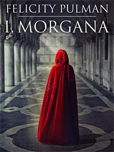 Felicity Pulman: I, Morgana