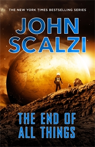 John Scalzi: The End of All Things: Old Man's War Book 6