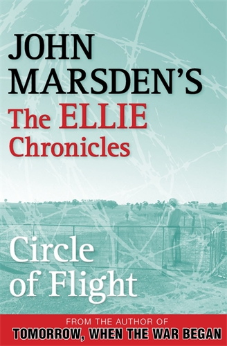John Marsden: Circle of Flight: The Ellie Chronicles 3