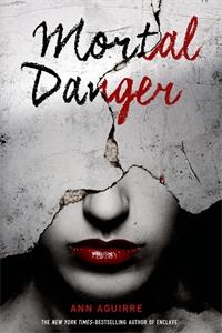 Ann Aguirre: Mortal Danger