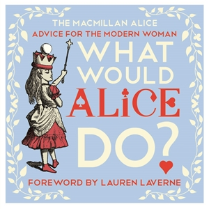 Lewis Carroll: What Would Alice Do? : Alice's Guide to Life