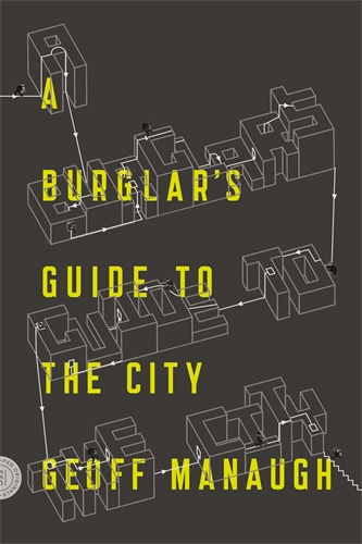 Geoff Manaugh: A Burglar's Guide to the City