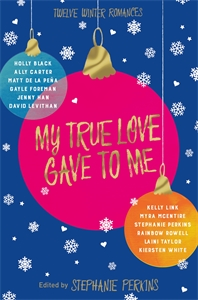 Stephanie Perkins: My True Love Gave to Me