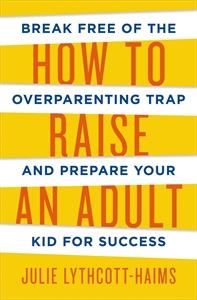 Julie Lythcott-Haims: How To Raise An Adult