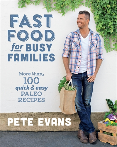 Pete Evans Fast Food For Busy Families