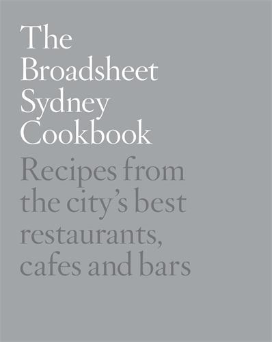 Broadsheet Media: The Broadsheet Sydney Cookbook