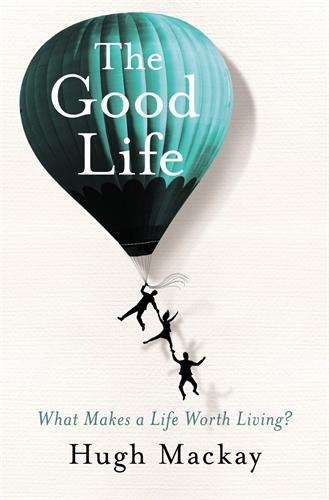 Hugh Mackay: The Good Life