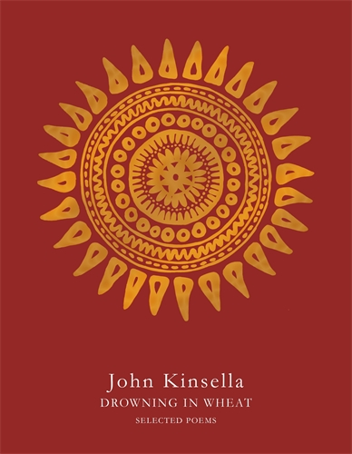 John Kinsella: Drowning in Wheat