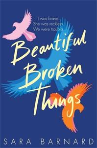 Sara Barnard: Beautiful Broken Things: Book 1
