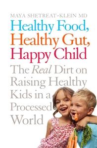 Maya Shetreat-Klein MD: Healthy Food, Healthy Gut, Happy Child