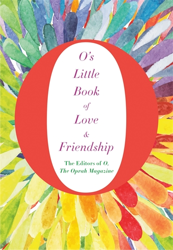The Editors of O, the Oprah Magazine: O's Little Book of Love and Friendship