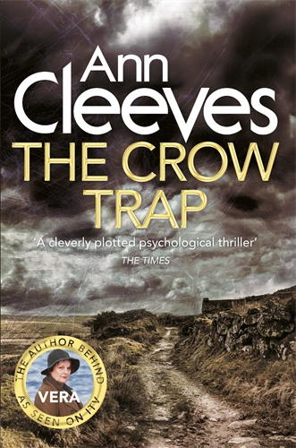 Ann Cleeves: The Crow Trap: A Vera Stanhope Novel 1