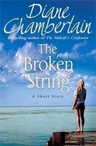 Diane Chamberlain: The Broken String: A Short Story
