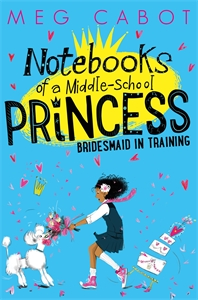 Meg Cabot: Bridesmaid-in-Training: Notebooks of a Middle-School Princess 2