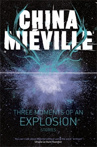 China Mieville: Three Moments of an Explosion: Stories