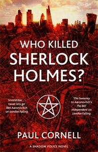 Paul Cornell: Who Killed Sherlock Holmes?: Shadow Police 3