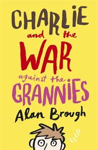 Charlie and the War Against the Grannies - Alan Brough