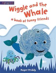 Roger Priddy: Wiggle and The Whale : Alphaprints