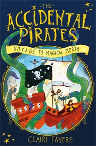 Claire Fayers: Voyage to Magical North: The Accidental Pirates 1