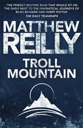 Matthew Reilly: Troll Mountain: The Complete Novel