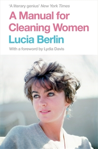 Lucia Berlin: A Manual for Cleaning Women