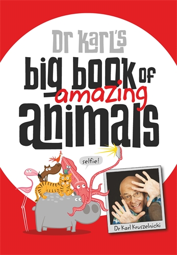 Dr Karl Kruszelnicki: Dr Karl's Big Book of Amazing Animals