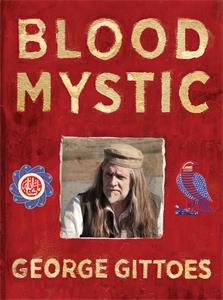 George Gittoes: Blood Mystic