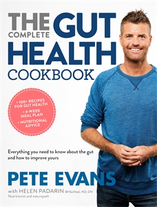 The Complete Gut Health Cookbook: Everything You Need to Know About the Gut and How to Improve Yours - Pete Evans