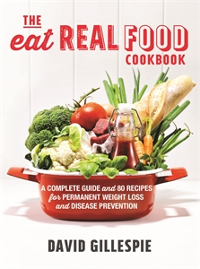 David Gillespie: The Eat Real Food Cookbook
