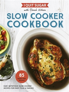 I Quit Sugar: Slow Cooker Cookbook