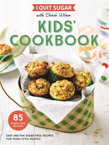Sarah Wilson: I Quit Sugar: Kids' Cookbook