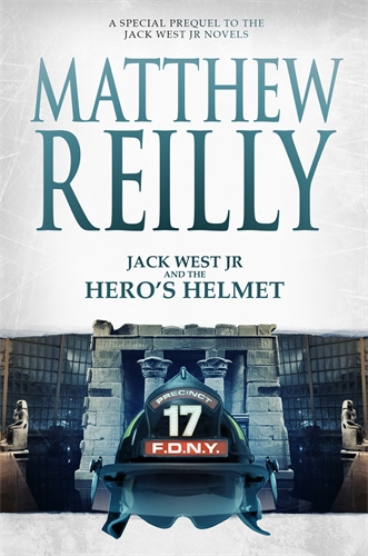 Matthew Reilly: Jack West Jr and the Hero's Helmet