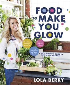 Lola Berry - Food to Make You Glow