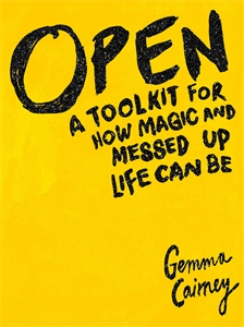 Open: A Tool-kit for how Magic and Messed-Up Life Can Be