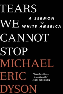 Michael Eric Dyson: Tears We Cannot Stop