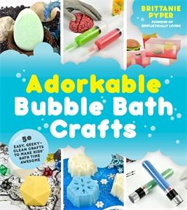 Brittanie Pyper: Adorkable Bubble Bath Crafts