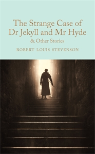 Robert Louis Stevenson: The Strange Case of Dr Jekyll and Mr Hyde and other stories