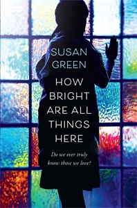 Susan Green: How Bright Are All Things Here