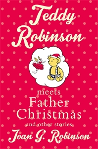 Joan G. Robinson: Teddy Robinson Meets Father Christmas and Other Stories