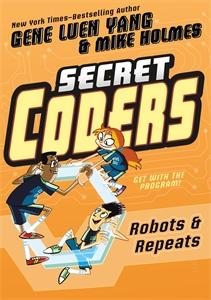 Gene Luen Yang: Secret Coders: Robots & Repeats