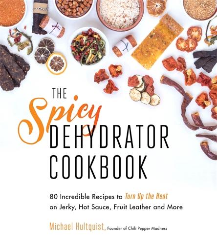 The spicy dehydrator cookbook pan macmillan au michael hultquist the spicy dehydrator cookbook forumfinder Choice Image