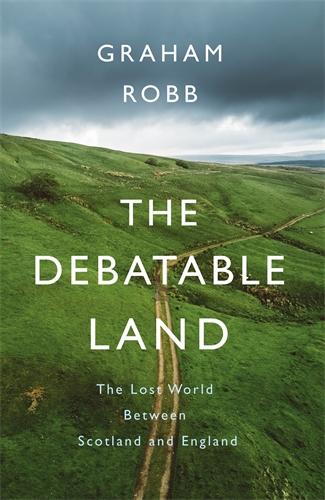 Graham Robb: The Debatable Land