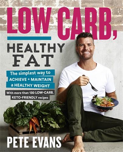 Pete Evans: Low Carb, Healthy Fat