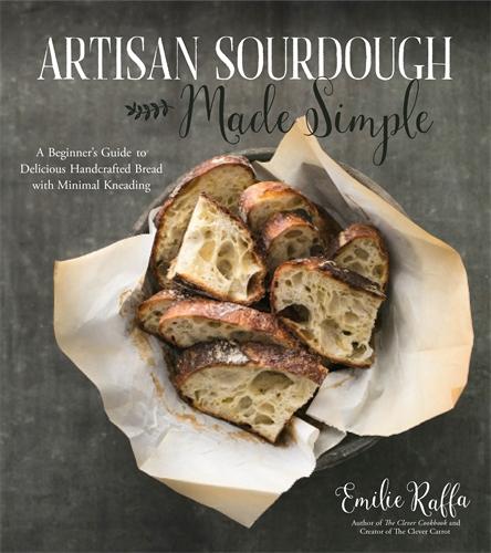 Emilie Raffa: Artisan Sourdough Made Simple