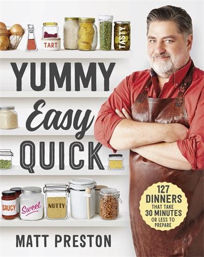 Matt Preston: Yummy, Easy, Quick