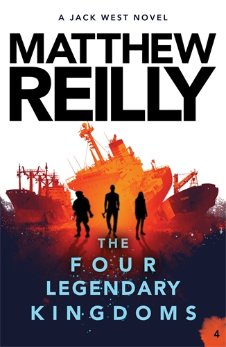 Matthew Reilly: The Four Legendary Kingdoms: A Jack West Jr Novel 4