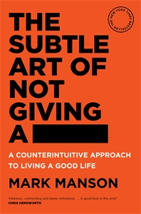 Mark Manson: The Subtle Art of Not Giving a -