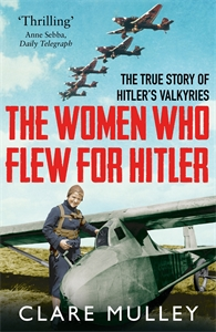 Clare Mulley: The Women Who Flew for Hitler